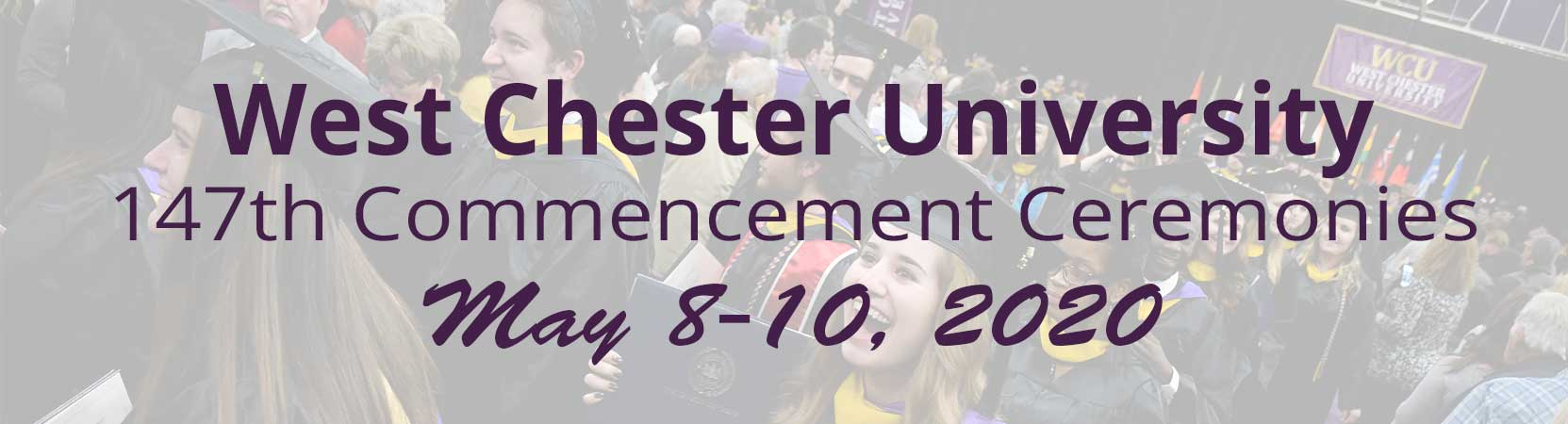 West Chester University - 147th Commencement Ceremonies - May 8-10, 2020