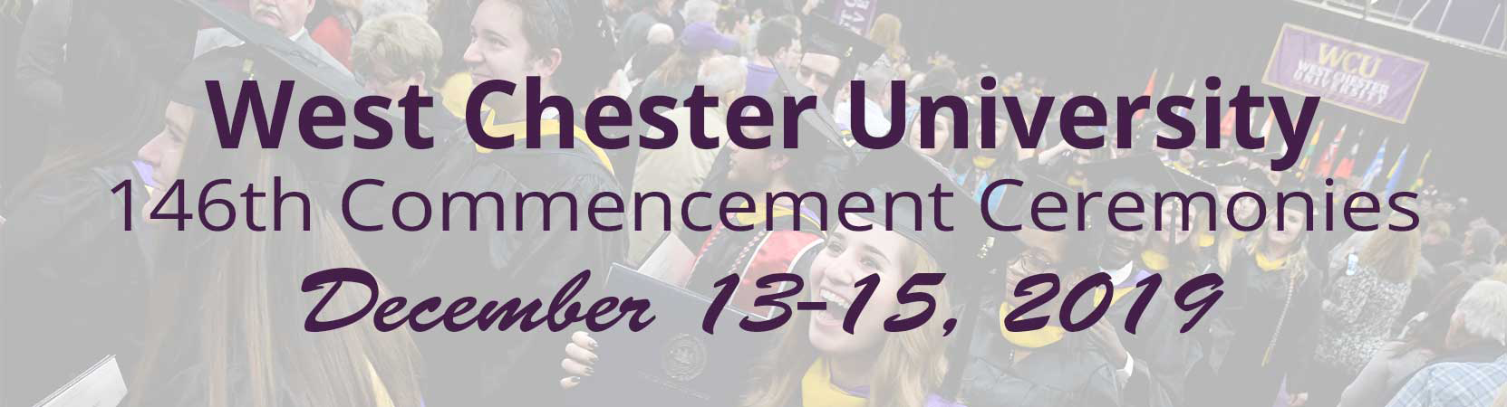 West Chester University - 146th Commencement Ceremonies - December 13-15, 2019