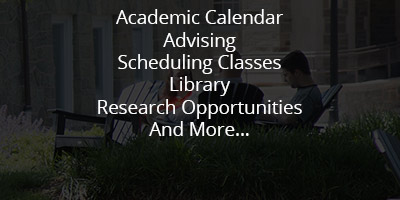 Academics: Academic Calendar, Advising, Scheduling Classes, Library, Research Opportunities, and More...