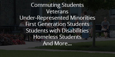 Commuting Students, Veterans, Under-Represented Minorities, First Generation Students, Students with Disabilities, Homeless Students, and More...