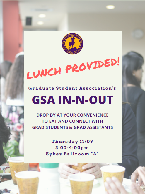 Lunch Approved - GSA In-N-Out - Drop by at your convenience to eat and connect with grad students and grad assistants - Thursday 11/09 - 3:00-4:00pm - Sykes Ballroom A