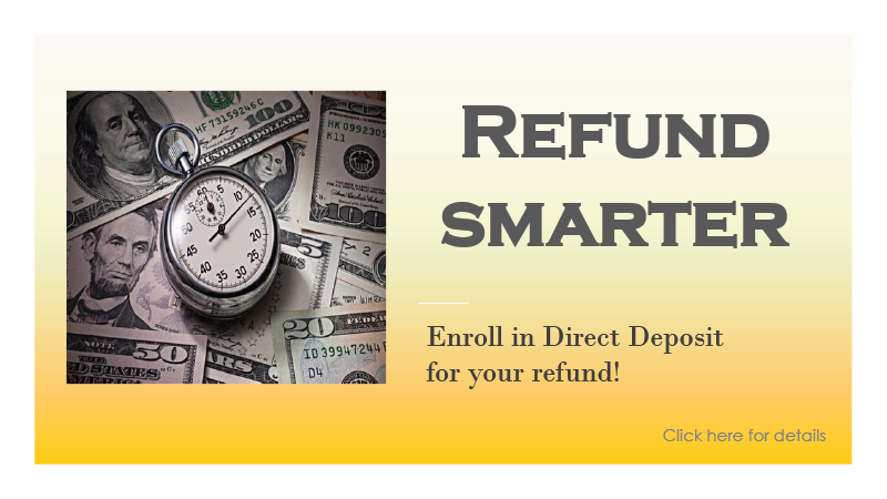 Refund Smarter - Enroll in Direct Deposit for your spring refund! Click here for details