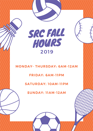 SRC Fall Hours 2019 - Monday - Thursday: 6am-12am; Friday: 6am-11pm; Saturday: 10am-11pm; Sunday 11am-12am;
