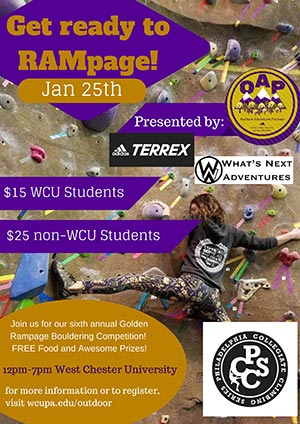 Get ready to RAMpage! Jan 25th Presented by: Terrex and What's Next Adventures; $20 WCU Students, $25 non-WCU Students; Join us for our sixth annual golden rampage bouldering competition! FREE food and awesome prizes! 12pm - 7pm West Chester University; for more information or to register, visit wcupa.edu/outdoor