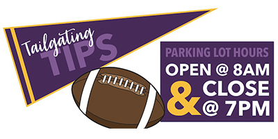 Tailgating Tips - PArking Lot Hours Open @ 8am and Close @ 7pm