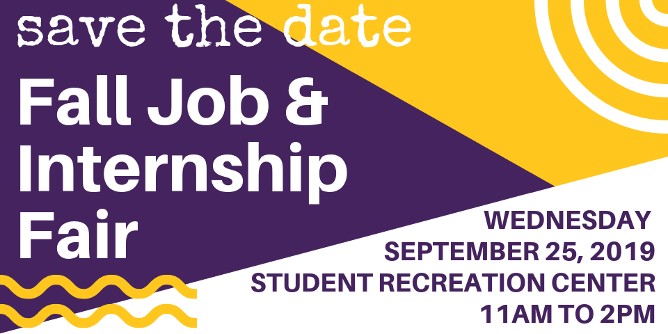 Save the Date - Fall Job and Internship Fair - Wednesday September 25, 2019 - Student Recreation Center - 11AM to 2PM