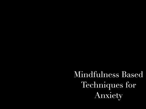 Video: Mindfulness Based Techniques for Anxiety