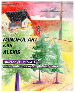 Mindful Art with Alexis - Thursdays, 3:15-4:!5 in the Center for Complative Studies