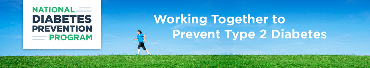 National Diabetes Prevention Program - Working Together to Prevent Type 2 Diabetes