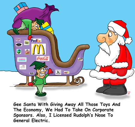 """Gee Santa, with giving away all those toys an dthe economy, we had to take on corporate sponsors. Also, I licensed Rudolph's nose to General Electric."""